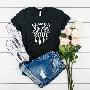 Blame it on my WILD soul graphic tee shirt